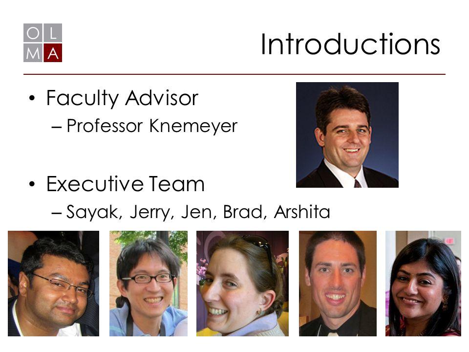 Introductions Faculty Advisor – Professor Knemeyer Executive Team – Sayak, Jerry, Jen, Brad, Arshita