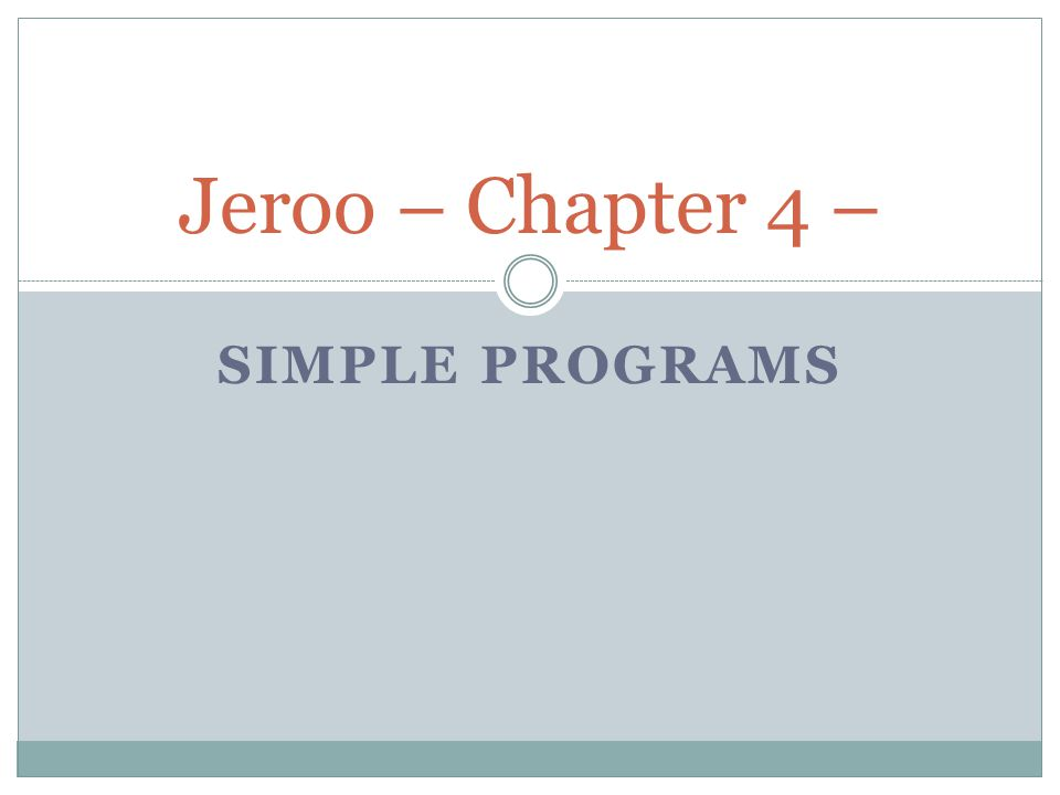 SIMPLE PROGRAMS Jeroo – Chapter 4 –