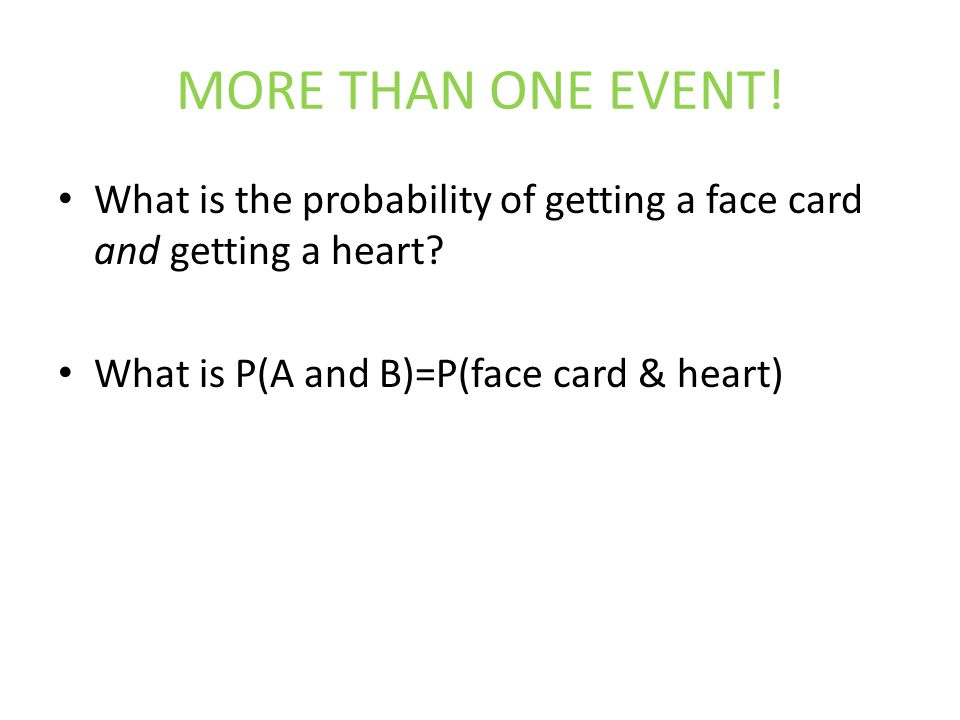 MORE THAN ONE EVENT. What is the probability of getting a face card and getting a heart.