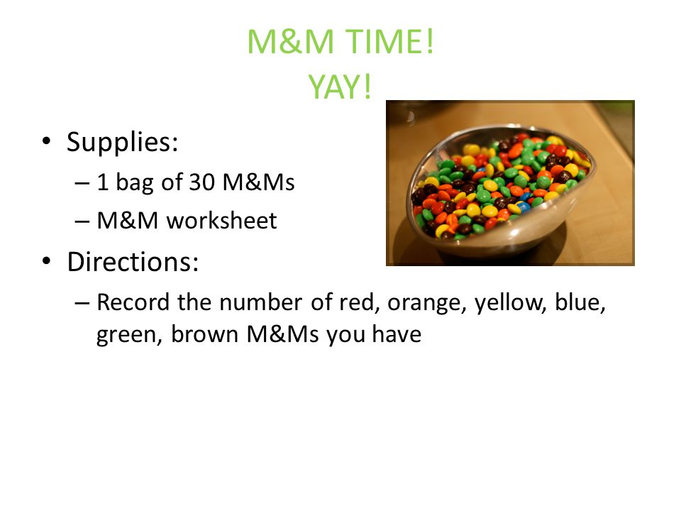 M&M TIME. YAY.