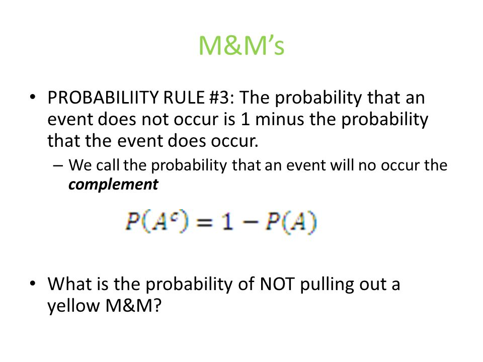 M&M's PROBABILIITY RULE #3: The probability that an event does not occur is 1 minus the probability that the event does occur.
