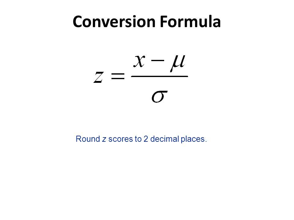 Conversion Formula Round z scores to 2 decimal places.