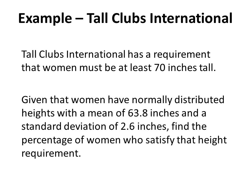 Tall Clubs International has a requirement that women must be at least 70 inches tall.