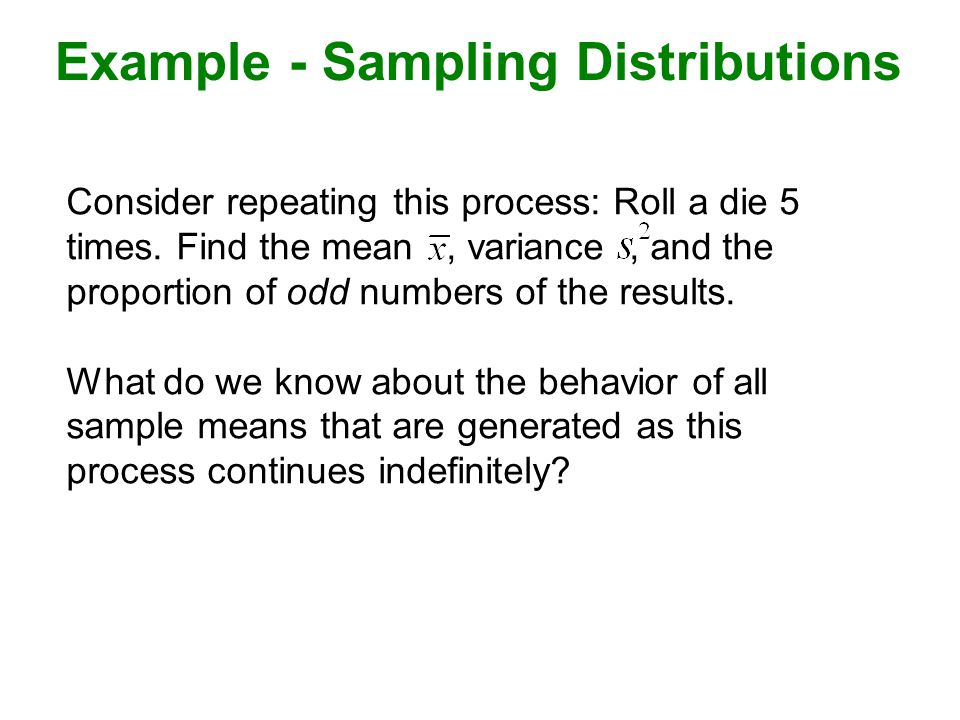Example - Sampling Distributions Consider repeating this process: Roll a die 5 times.