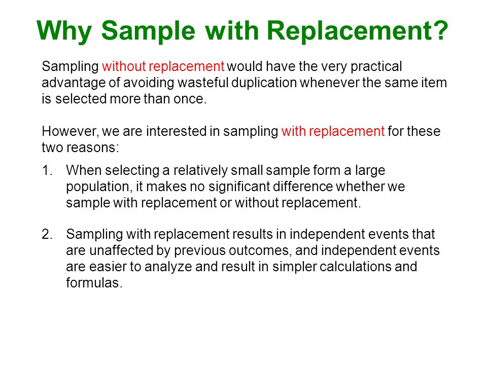 Why Sample with Replacement.