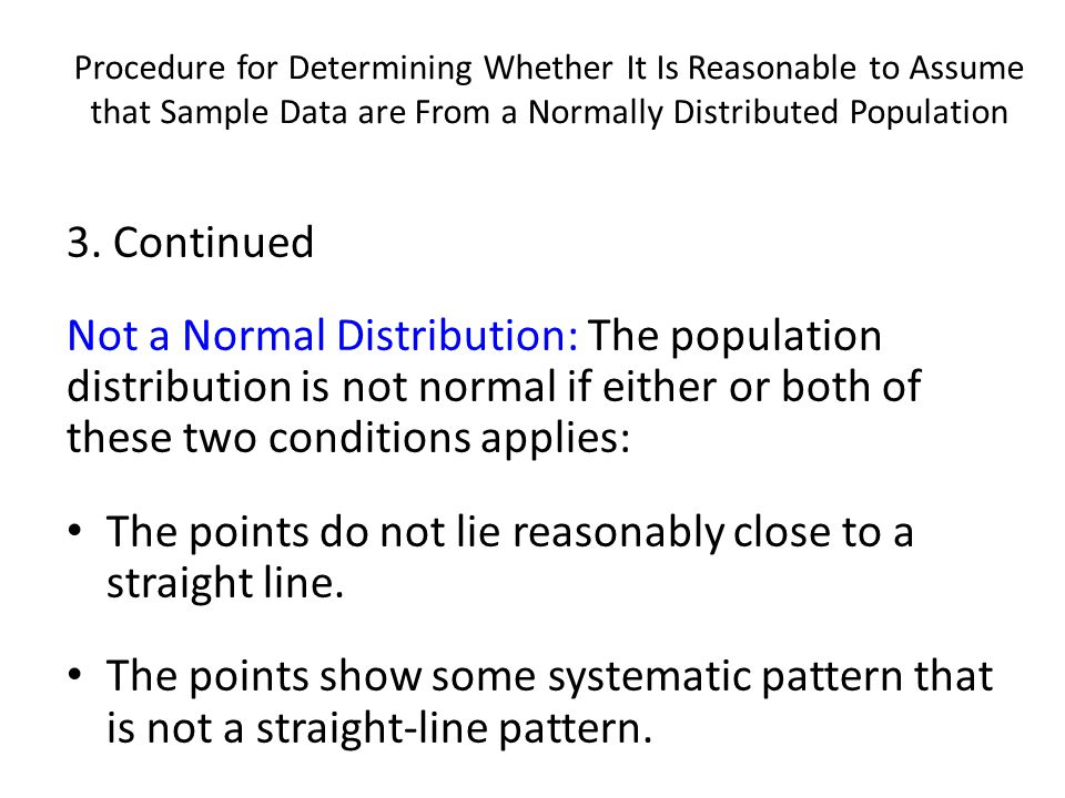 Procedure for Determining Whether It Is Reasonable to Assume that Sample Data are From a Normally Distributed Population 3.