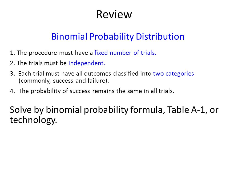 Review Binomial Probability Distribution 1.The procedure must have a fixed number of trials.