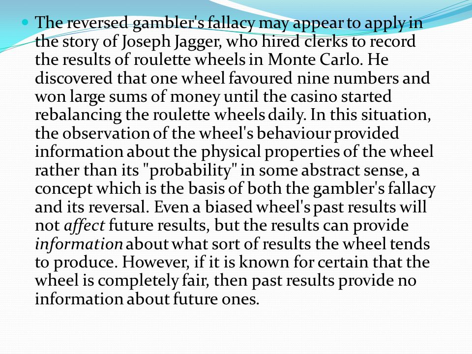 Non-examples of the fallacy There are many scenarios where the gambler's fallacy might superficially seem to apply, when it actually does not. When th