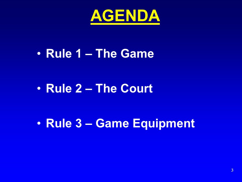 3 Rule 1 – The Game Rule 2 – The Court Rule 3 – Game Equipment AGENDA