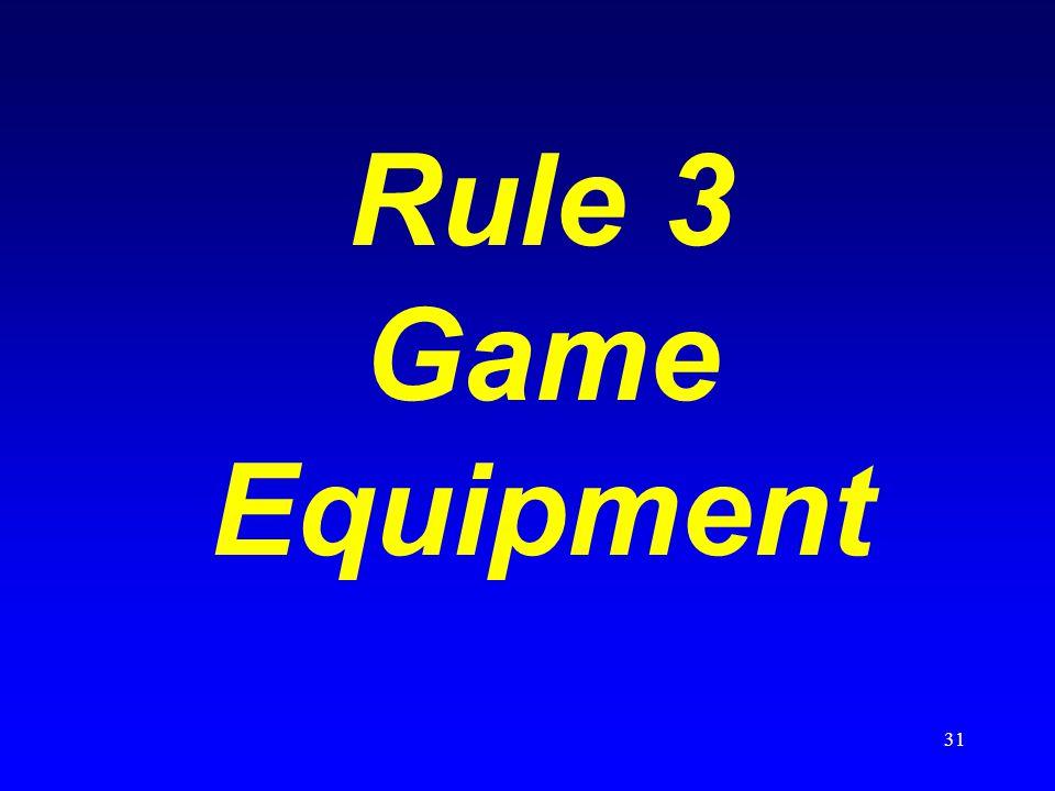 31 Rule 3 Game Equipment