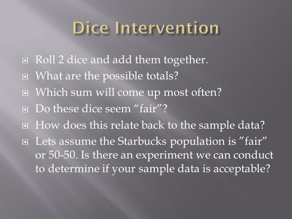 Roll 2 dice and add them together. What are the possible totals.