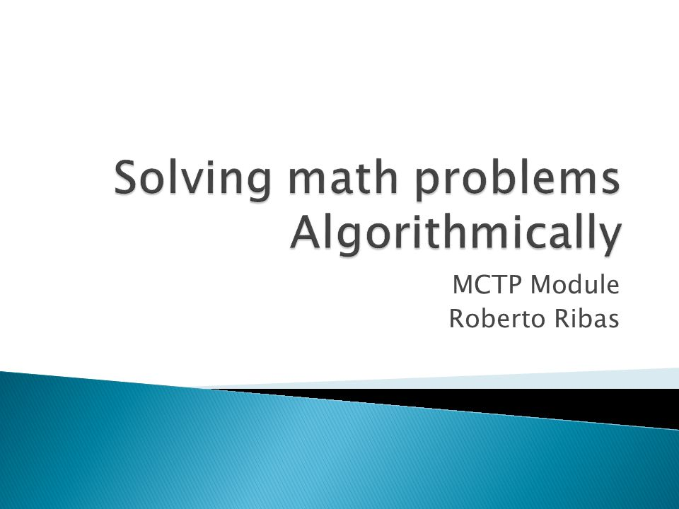  Many important mathematics problems can ONLY be solved with algorithms.