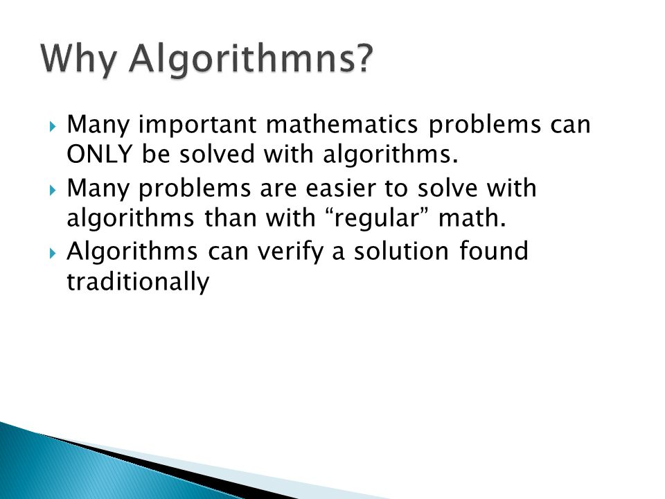  Many important mathematics problems can ONLY be solved with algorithms.