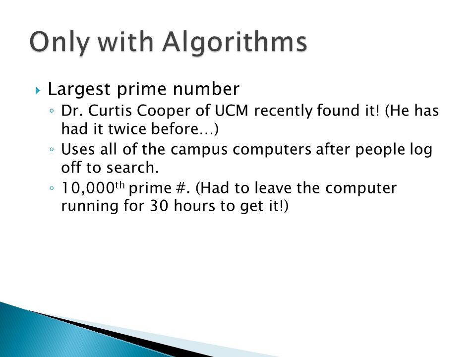  Largest prime number ◦ Dr. Curtis Cooper of UCM recently found it.