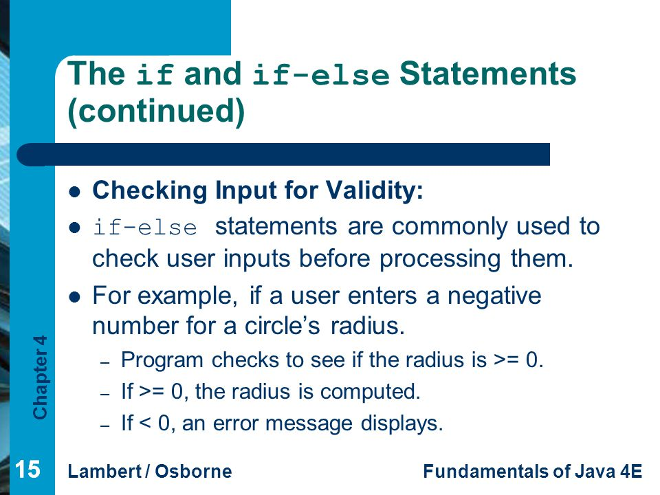 Chapter 4 Lambert / OsborneFundamentals of Java 4E 15 The if and if-else Statements (continued) Checking Input for Validity: if-else statements are co