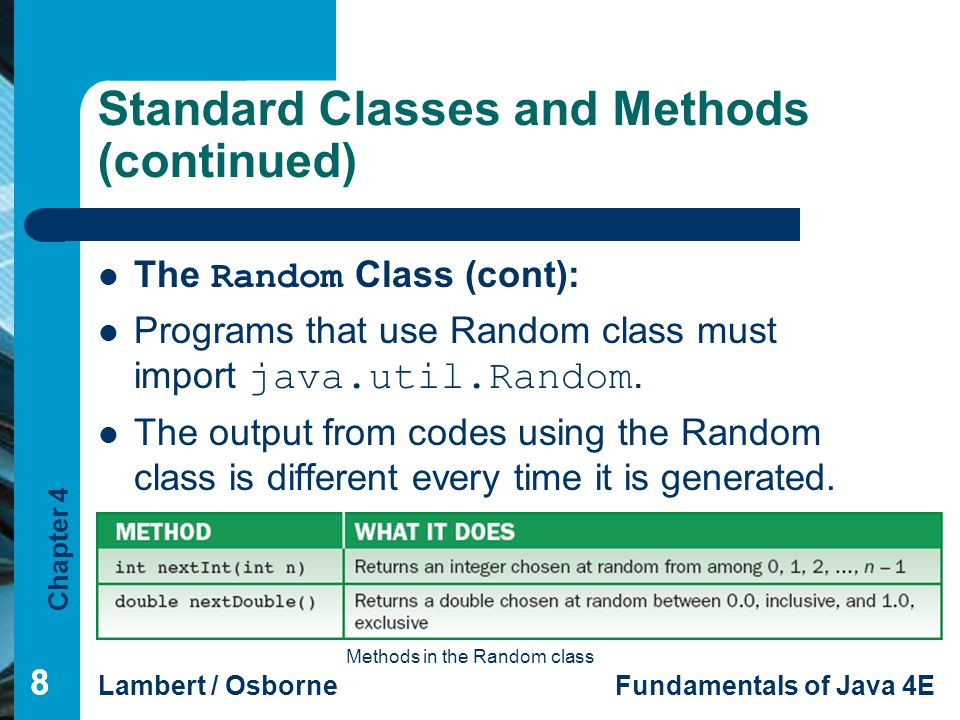 Chapter 4 Lambert / OsborneFundamentals of Java 4E 888 Standard Classes and Methods (continued) The Random Class (cont): Programs that use Random clas
