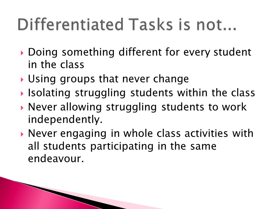  Doing something different for every student in the class  Using groups that never change  Isolating struggling students within the class  Never allowing struggling students to work independently.