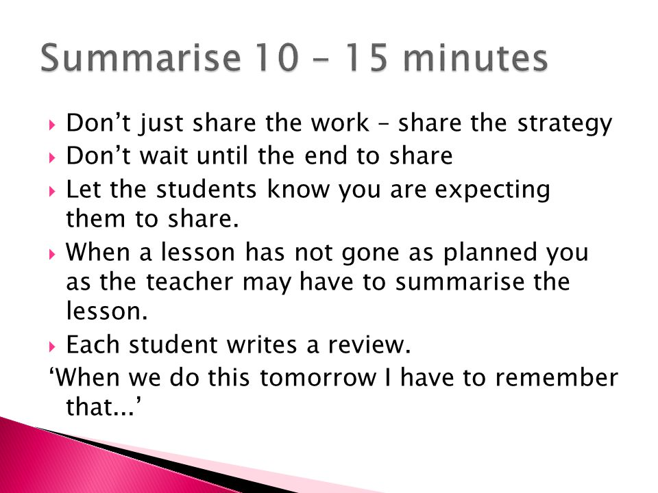  Don't just share the work – share the strategy  Don't wait until the end to share  Let the students know you are expecting them to share.