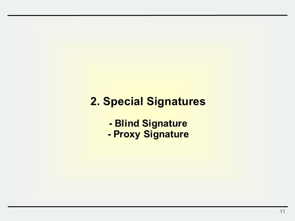 11 2. Special Signatures - Blind Signature - Proxy Signature