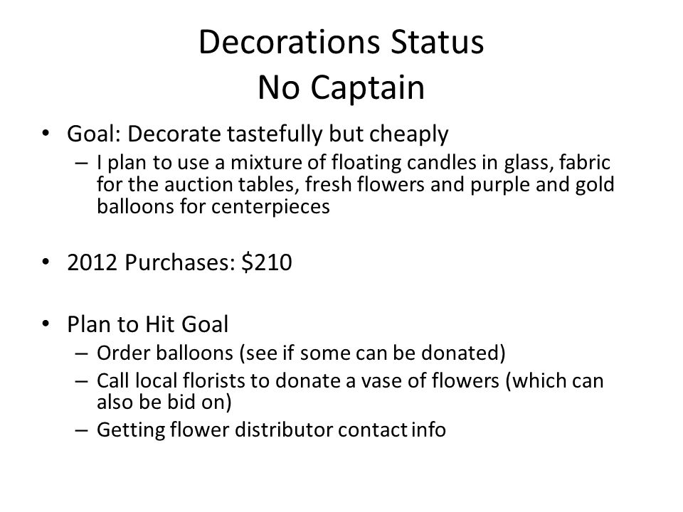 Decorations Status No Captain Goal: Decorate tastefully but cheaply – I plan to use a mixture of floating candles in glass, fabric for the auction tab