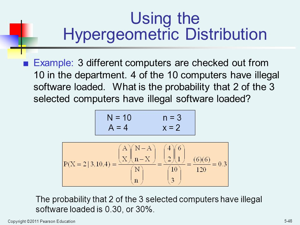 Copyright ©2011 Pearson Education 5-48 Using the Hypergeometric Distribution ■Example: 3 different computers are checked out from 10 in the department.