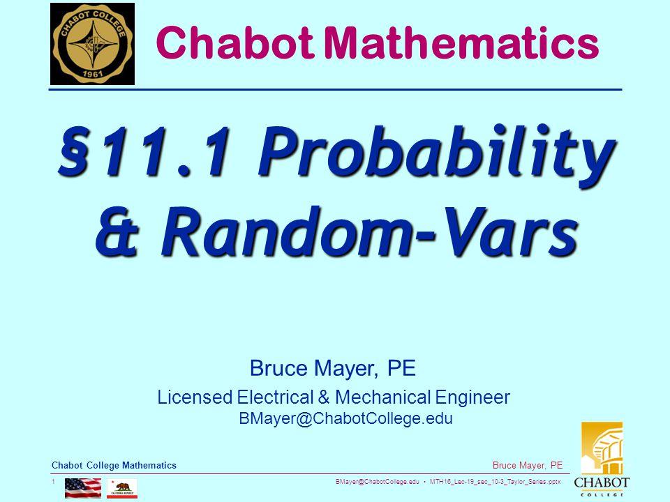 BMayer@ChabotCollege.edu MTH16_Lec-19_sec_10-3_Taylor_Series.pptx 1 Bruce Mayer, PE Chabot College Mathematics Bruce Mayer, PE Licensed Electrical & Mechanical Engineer BMayer@ChabotCollege.edu Chabot Mathematics §11.1 Probability & Random-Vars