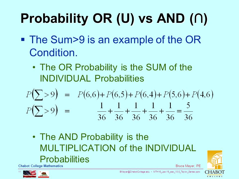 BMayer@ChabotCollege.edu MTH16_Lec-19_sec_10-3_Taylor_Series.pptx 11 Bruce Mayer, PE Chabot College Mathematics Probability OR (U) vs AND (∩)  The Sum>9 is an example of the OR Condition.