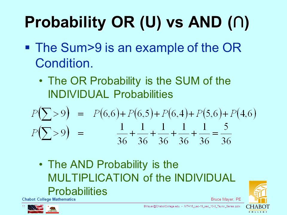 BMayer@ChabotCollege.edu MTH16_Lec-19_sec_10-3_Taylor_Series.pptx 11 Bruce Mayer, PE Chabot College Mathematics Probability OR (U) vs AND (∩)  The Su