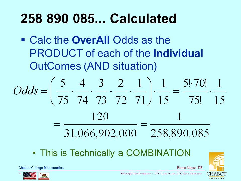 BMayer@ChabotCollege.edu MTH16_Lec-19_sec_10-3_Taylor_Series.pptx 14 Bruce Mayer, PE Chabot College Mathematics 258 890 085...