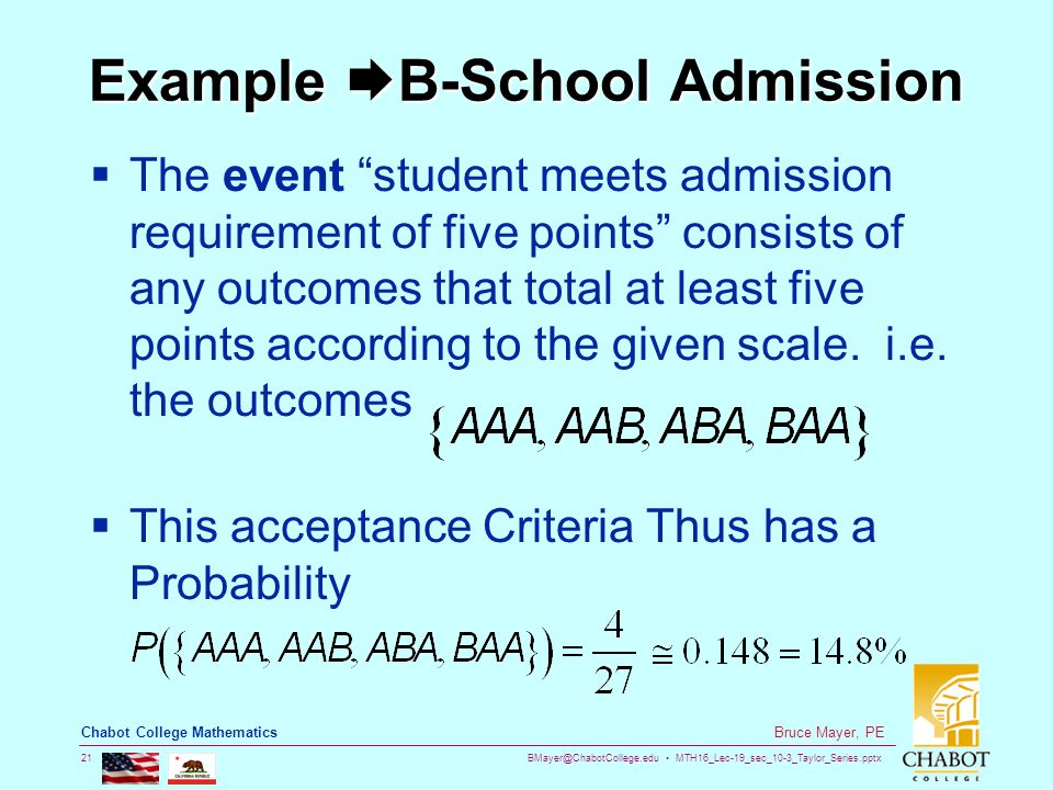 BMayer@ChabotCollege.edu MTH16_Lec-19_sec_10-3_Taylor_Series.pptx 21 Bruce Mayer, PE Chabot College Mathematics Example B-School Admission  The even