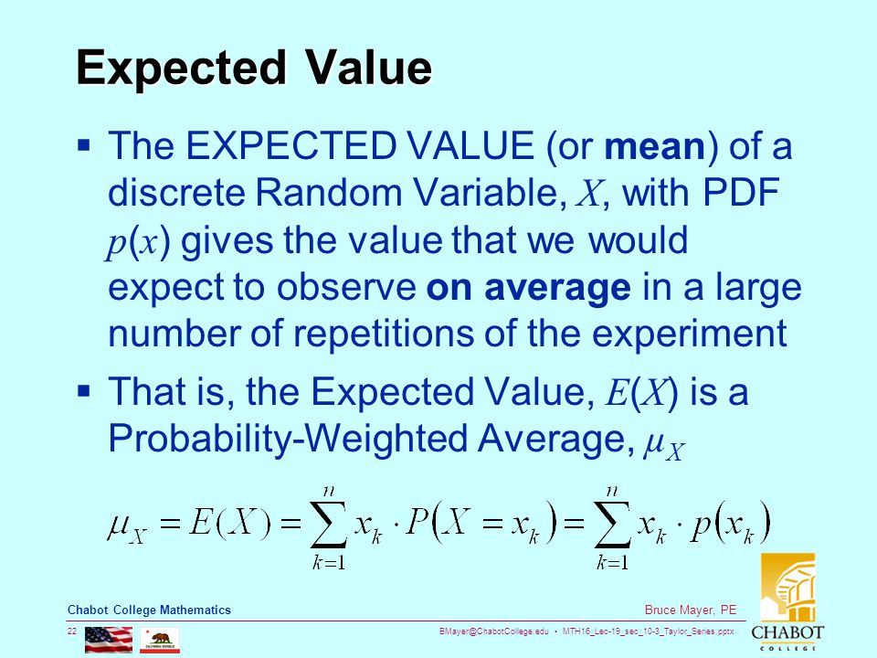 BMayer@ChabotCollege.edu MTH16_Lec-19_sec_10-3_Taylor_Series.pptx 22 Bruce Mayer, PE Chabot College Mathematics Expected Value  The EXPECTED VALUE (o