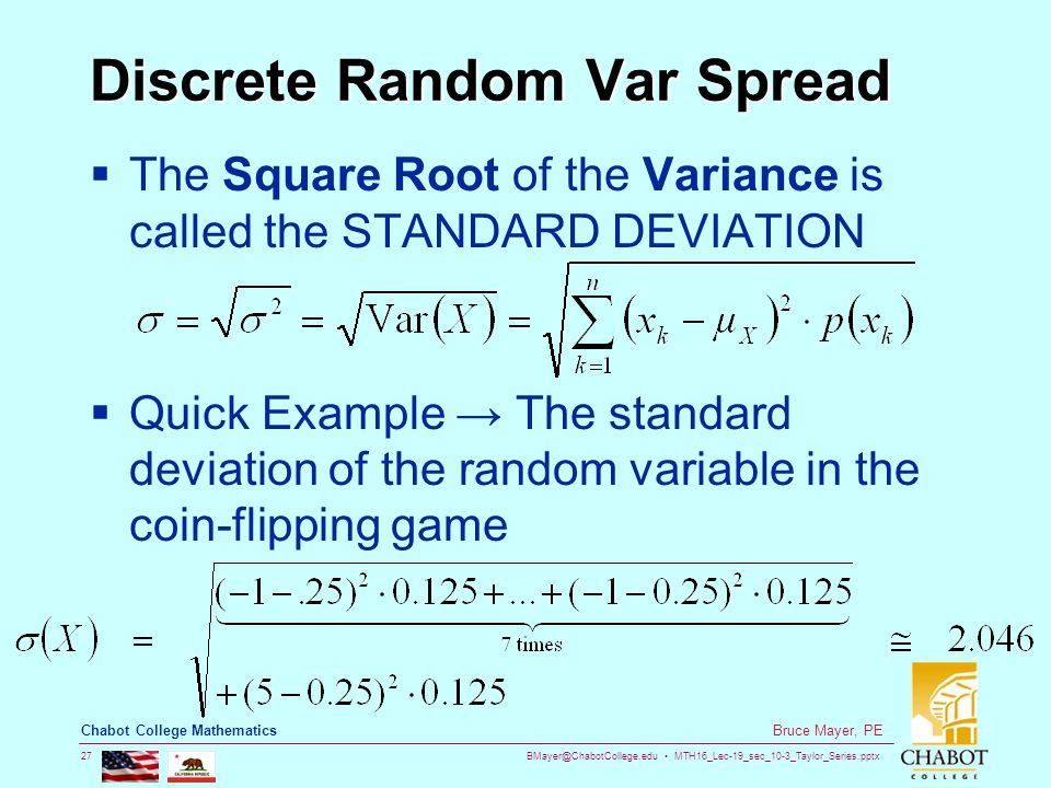 BMayer@ChabotCollege.edu MTH16_Lec-19_sec_10-3_Taylor_Series.pptx 27 Bruce Mayer, PE Chabot College Mathematics Discrete Random Var Spread  The Squar