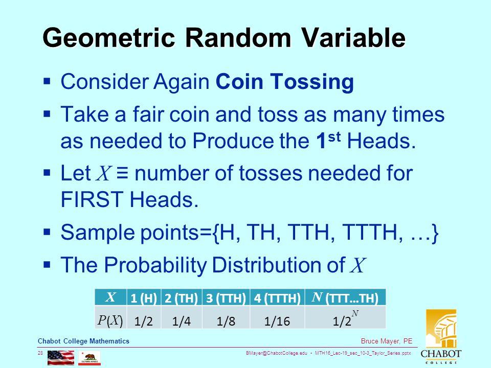 BMayer@ChabotCollege.edu MTH16_Lec-19_sec_10-3_Taylor_Series.pptx 28 Bruce Mayer, PE Chabot College Mathematics Geometric Random Variable  Consider A