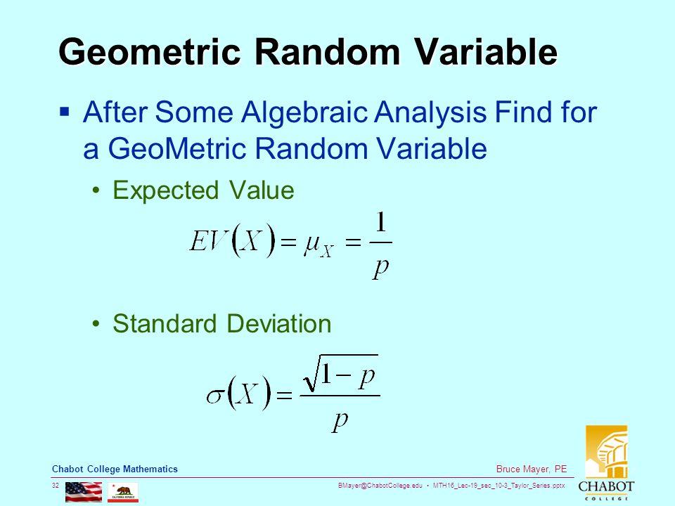 BMayer@ChabotCollege.edu MTH16_Lec-19_sec_10-3_Taylor_Series.pptx 32 Bruce Mayer, PE Chabot College Mathematics Geometric Random Variable  After Some Algebraic Analysis Find for a GeoMetric Random Variable Expected Value Standard Deviation