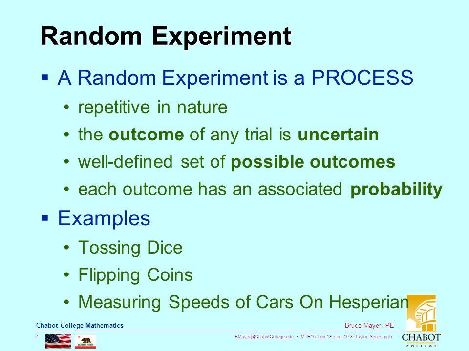 BMayer@ChabotCollege.edu MTH16_Lec-19_sec_10-3_Taylor_Series.pptx 4 Bruce Mayer, PE Chabot College Mathematics Random Experiment  A Random Experiment