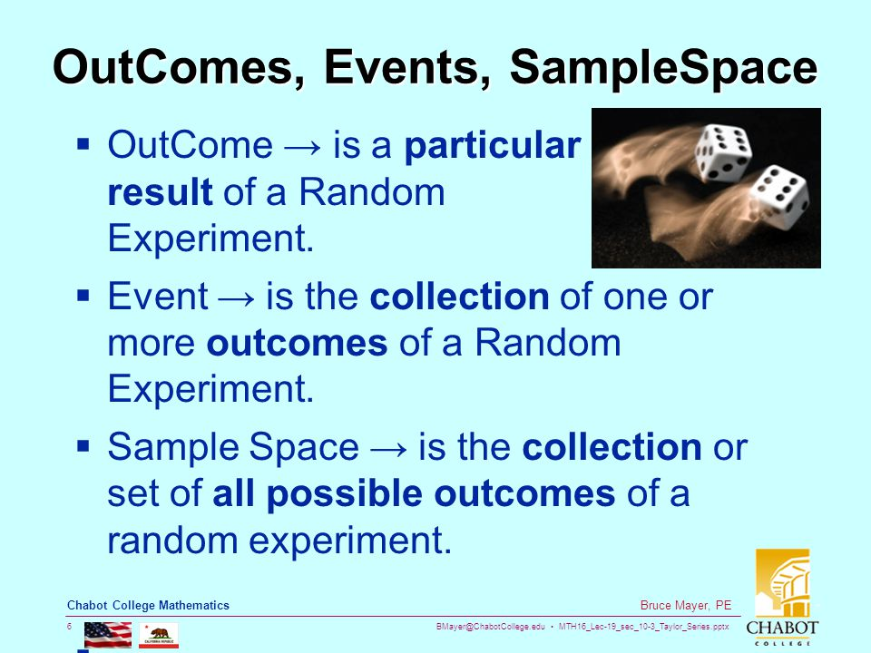 BMayer@ChabotCollege.edu MTH16_Lec-19_sec_10-3_Taylor_Series.pptx 6 Bruce Mayer, PE Chabot College Mathematics OutComes, Events, SampleSpace  OutCome → is a particular result of a Random Experiment.