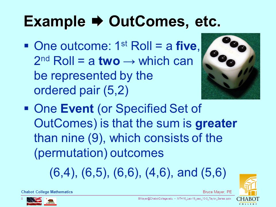 BMayer@ChabotCollege.edu MTH16_Lec-19_sec_10-3_Taylor_Series.pptx 8 Bruce Mayer, PE Chabot College Mathematics Example  OutComes, etc.  One outcome: