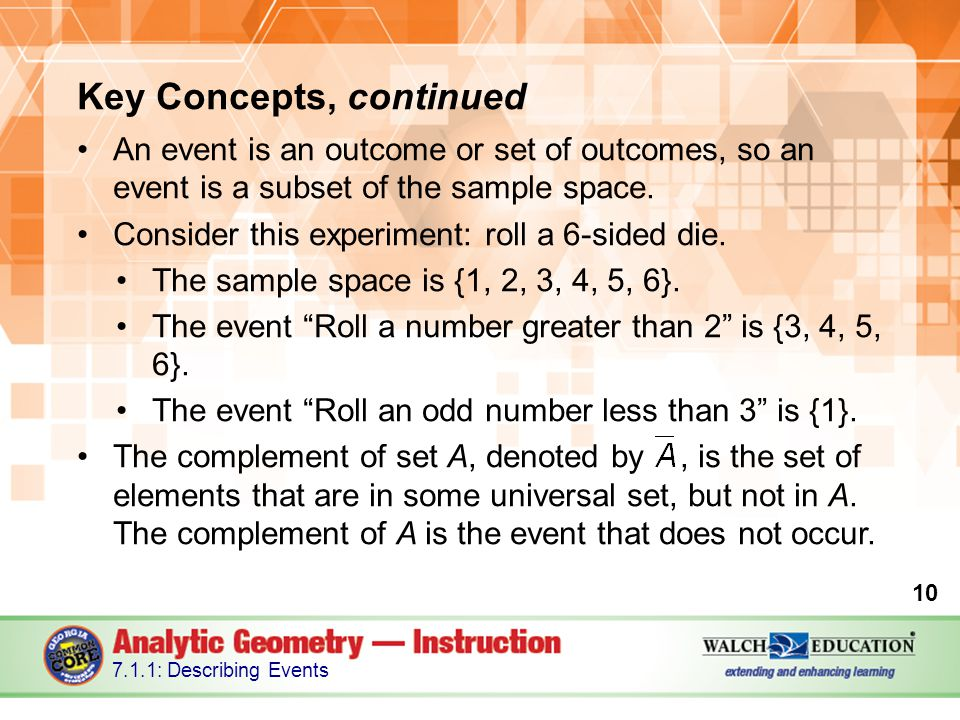 Key Concepts, continued An event is an outcome or set of outcomes, so an event is a subset of the sample space.