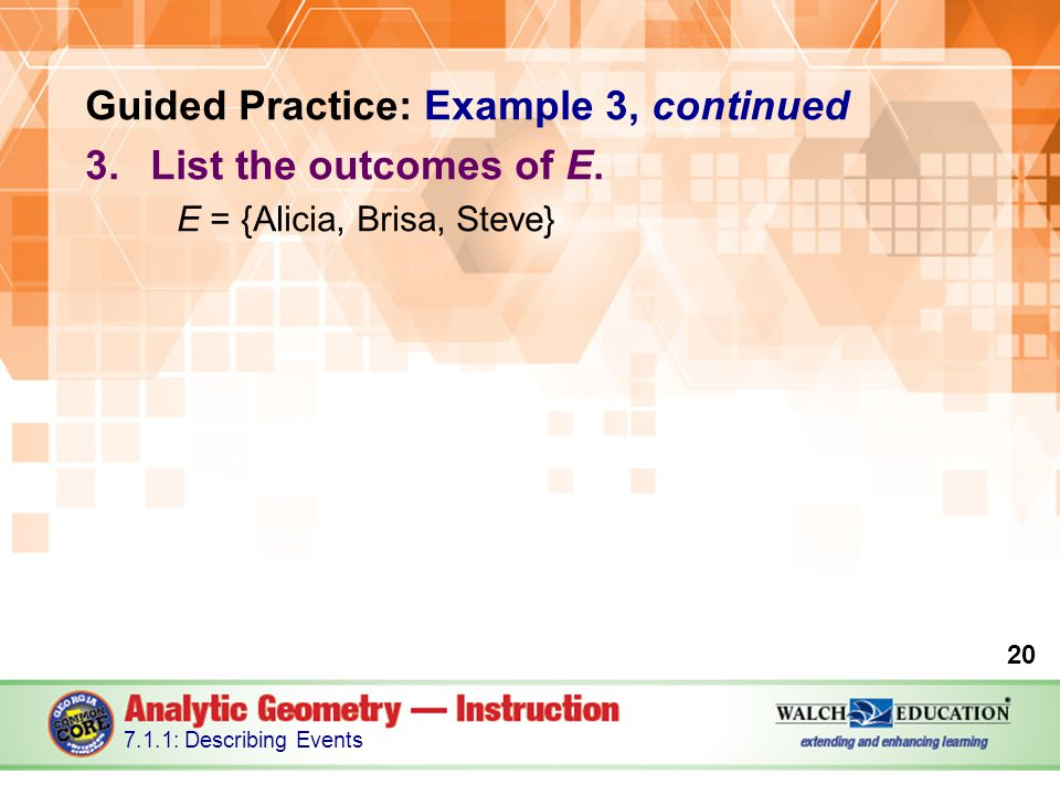 Guided Practice: Example 3, continued 3.List the outcomes of E.