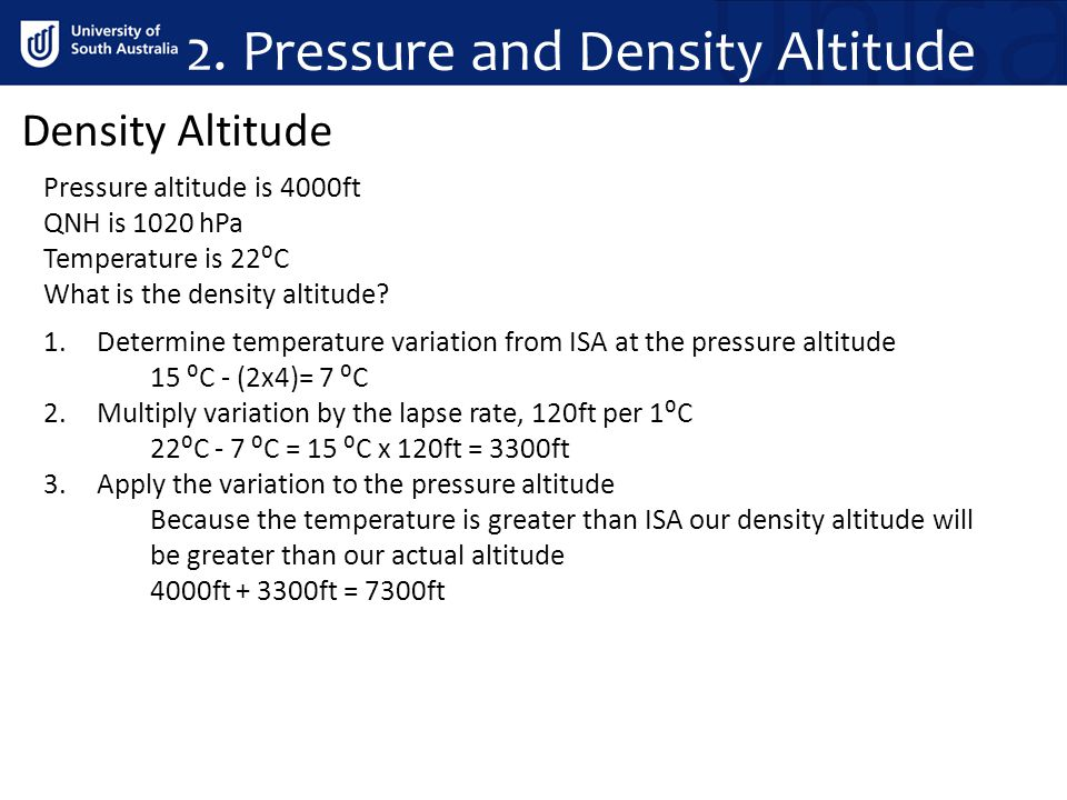 Density Altitude Pressure altitude is 4000ft QNH is 1020 hPa Temperature is 22⁰C What is the density altitude? 1.Determine temperature variation from