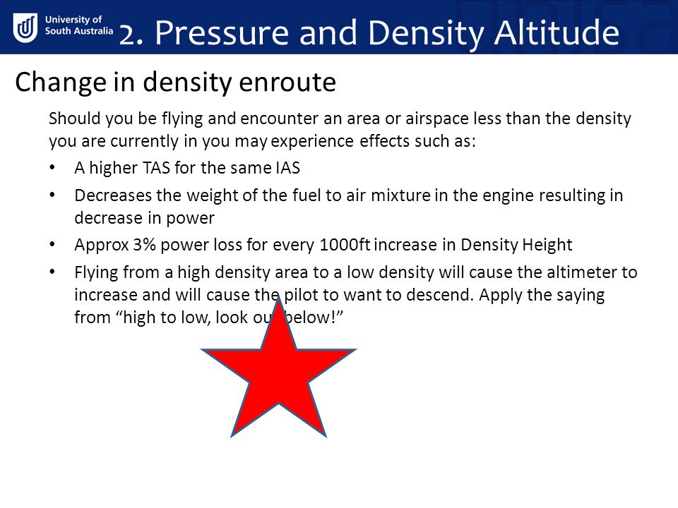Should you be flying and encounter an area or airspace less than the density you are currently in you may experience effects such as: A higher TAS for