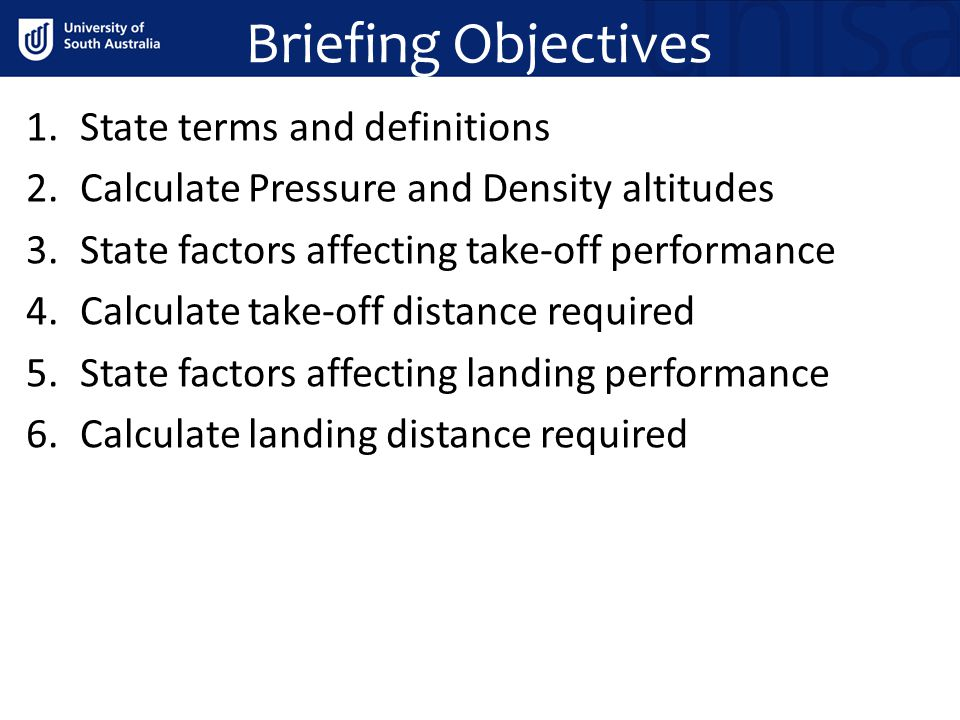 Briefing Objectives 1.State terms and definitions 2.Calculate Pressure and Density altitudes 3.State factors affecting take-off performance 4.Calculat