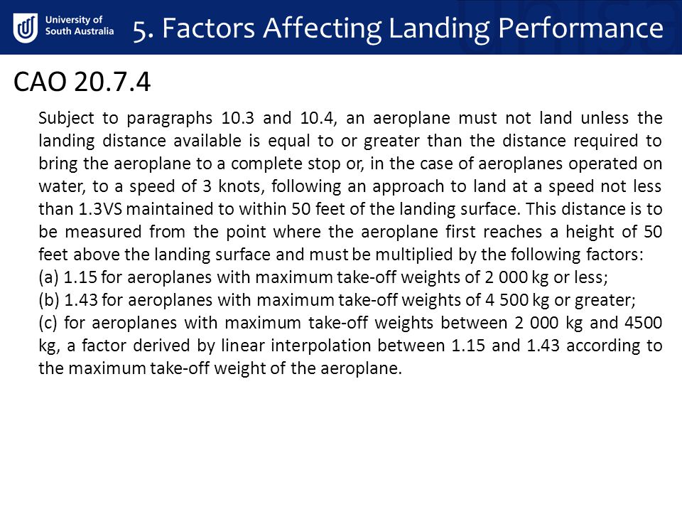 CAO 20.7.4 Subject to paragraphs 10.3 and 10.4, an aeroplane must not land unless the landing distance available is equal to or greater than the dista