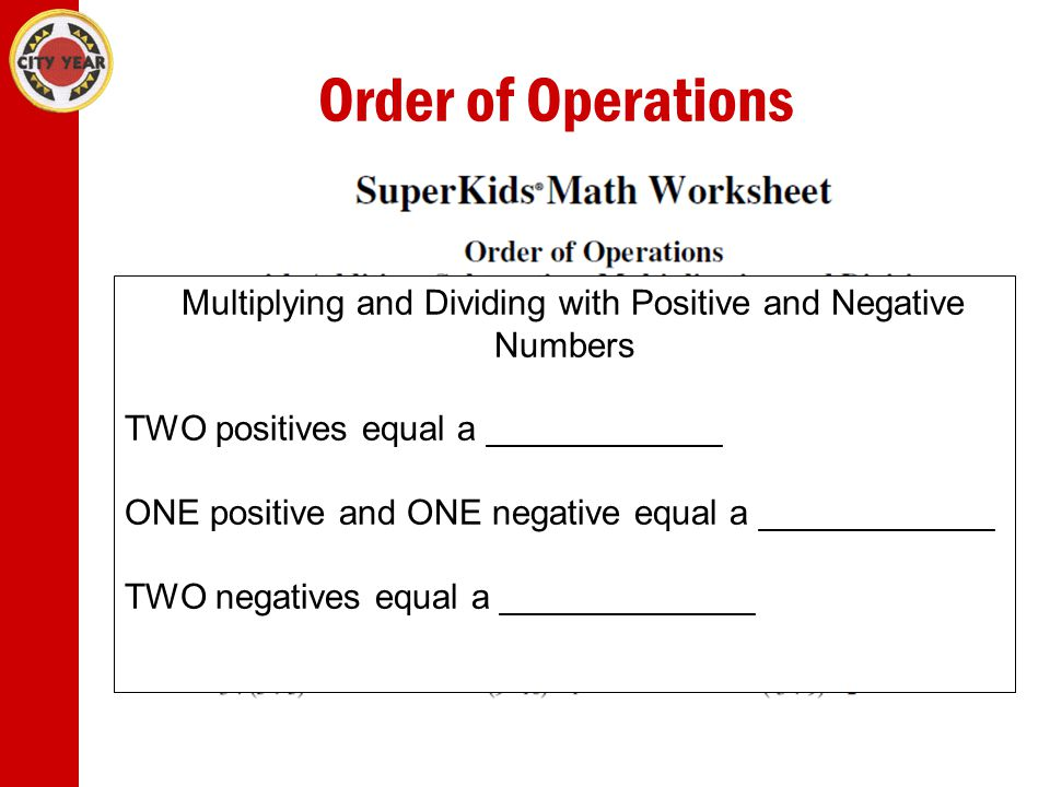 Order of Operations Multiplying and Dividing with Positive and Negative Numbers TWO positives equal a ____________ ONE positive and ONE negative equal a ____________ TWO negatives equal a _____________