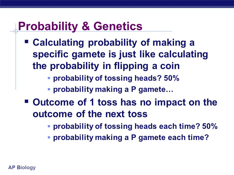 AP Biology Rule of Addition  Chance that an event can occur 2 or more different ways  SUM of the separate probabilities  Use for heterozygous possibilities  Two ways to be heterozygous: Pp or pP  Key word is or .