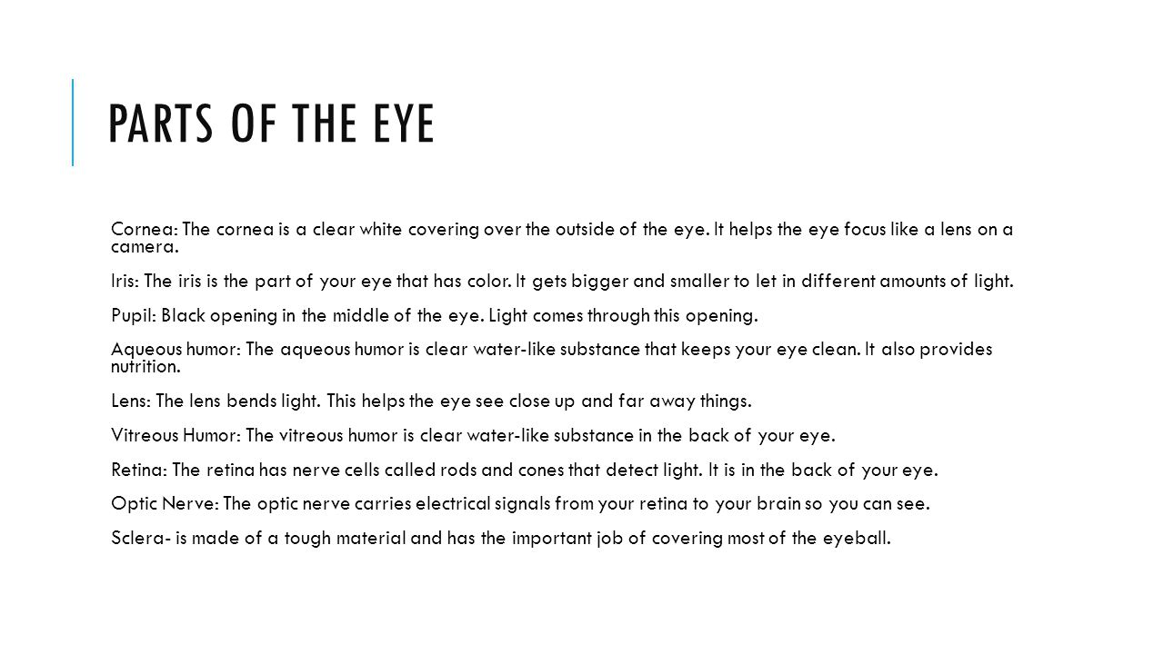 Cornea: The cornea is a clear white covering over the outside of the eye.