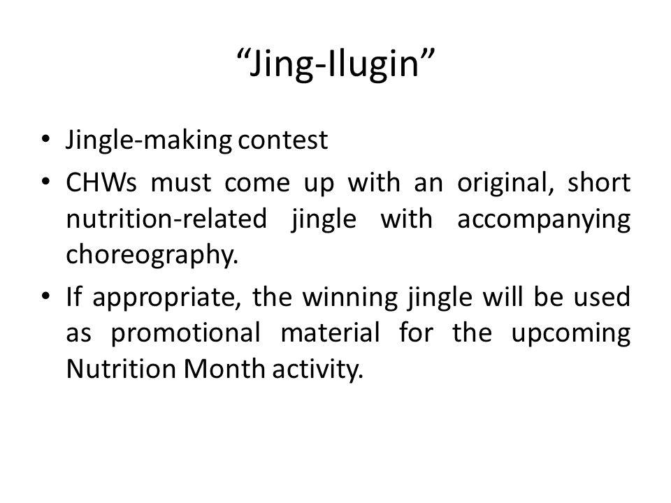 Jing-Ilugin Jingle-making contest CHWs must come up with an original, short nutrition-related jingle with accompanying choreography.