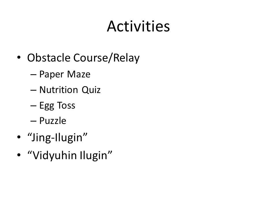 Activities Obstacle Course/Relay – Paper Maze – Nutrition Quiz – Egg Toss – Puzzle Jing-Ilugin Vidyuhin Ilugin