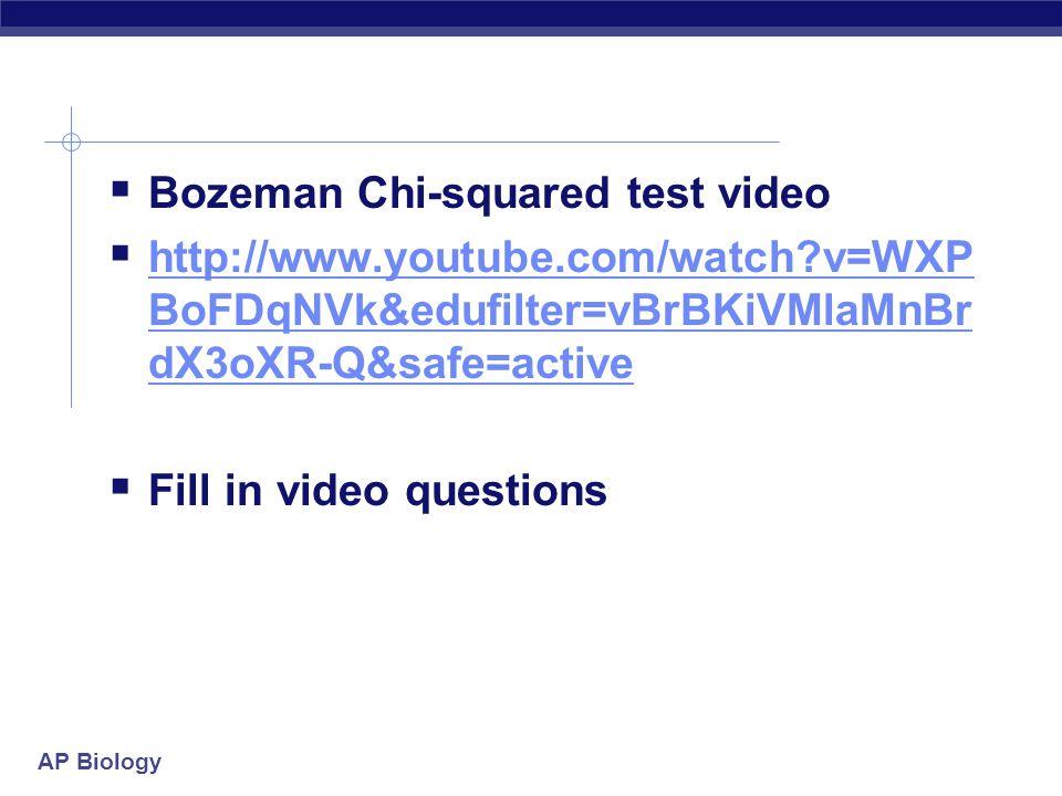 AP Biology  Bozeman Chi-squared test video  http://www.youtube.com/watch?v=WXP BoFDqNVk&edufilter=vBrBKiVMlaMnBr dX3oXR-Q&safe=active http://www.you