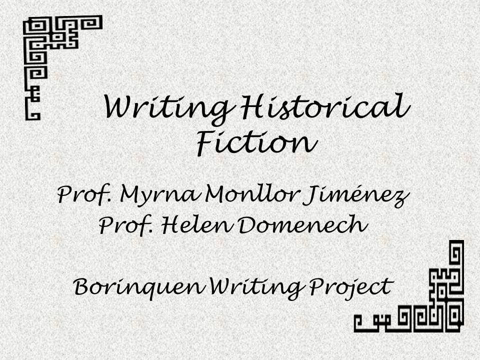 Writing Historical Fiction Prof. Myrna Monllor Jiménez Prof.